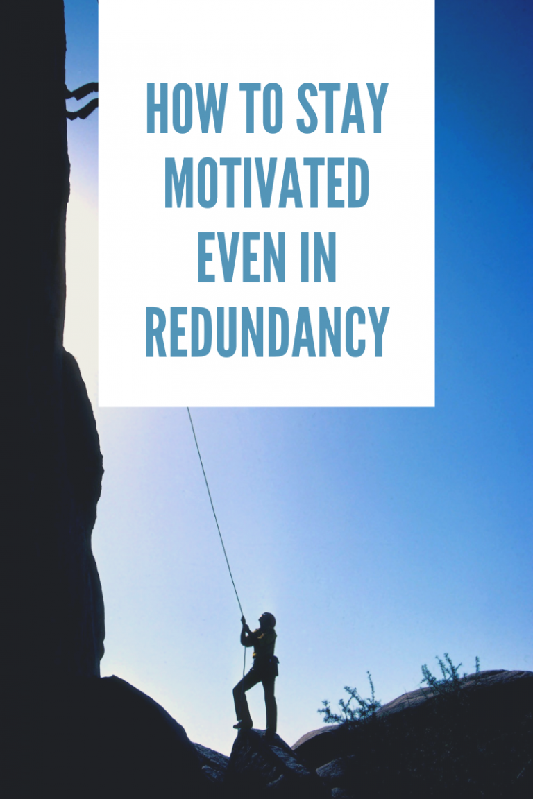 How to Stay Motivated Even in Redundancy