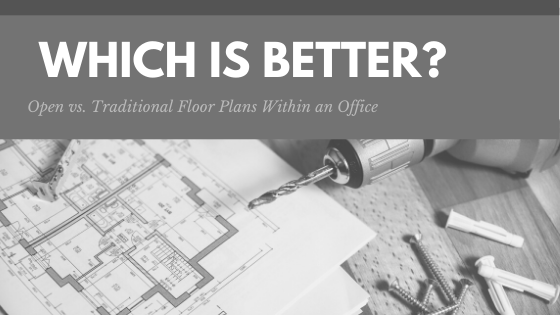 Open vs. Traditional Floor Plans Within an Office: Which is Better?