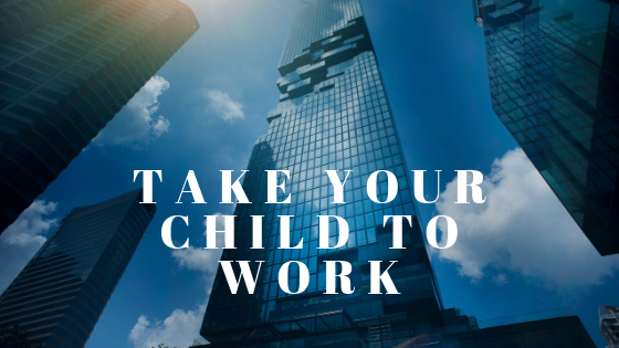 Take Your Child to Work Day: The Importance of Children Being Exposed to Their Parents' Careers