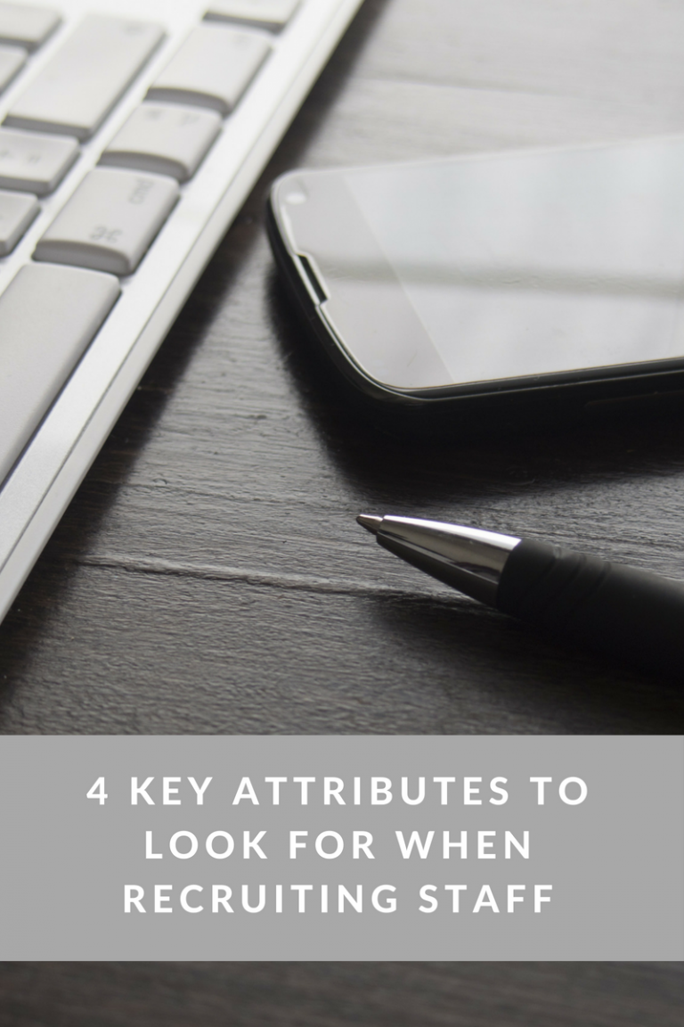 4 Key Attributes to Look for When Recruiting Staff
